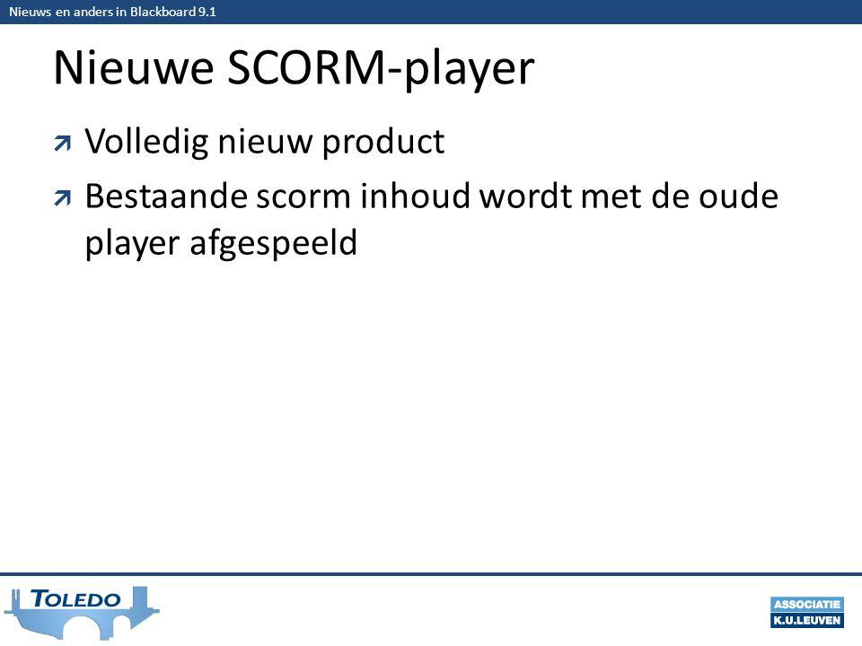 Nieuws en anders in Blackboard 9.1 Nieuwe SCORM-player  Volledig nieuw product  Bestaande scorm inhoud wordt met de oude player afgespeeld