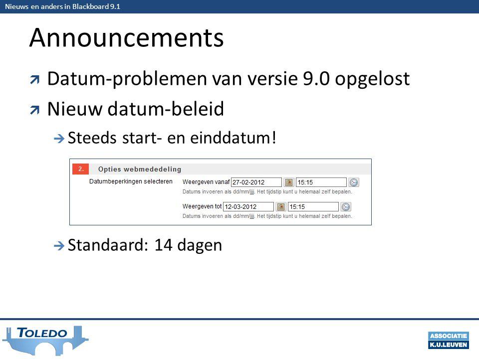 Nieuws en anders in Blackboard 9.1 Announcements  Datum-problemen van versie 9.0 opgelost  Nieuw datum-beleid  Steeds start- en einddatum.