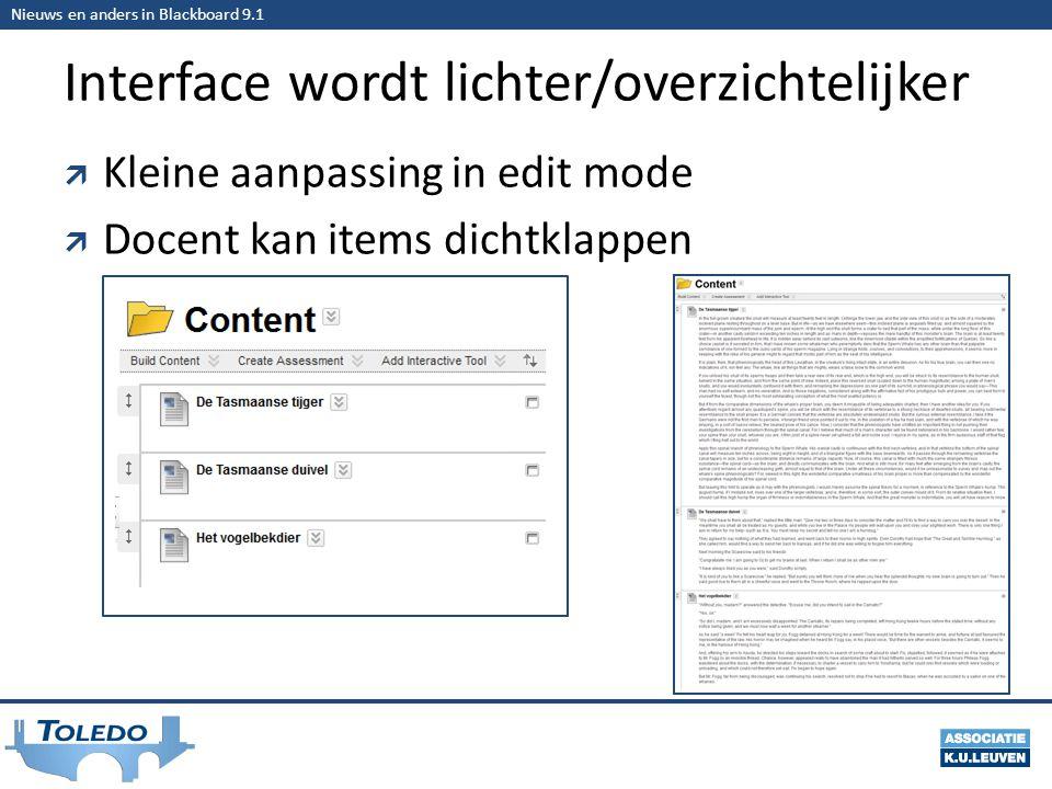Nieuws en anders in Blackboard 9.1 Interface wordt lichter/overzichtelijker  Kleine aanpassing in edit mode  Docent kan items dichtklappen