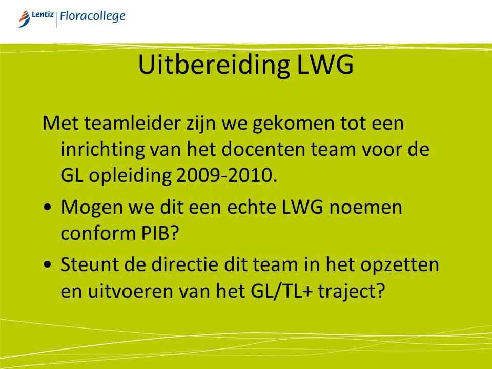 Uitbereiding LWG Met teamleider zijn we gekomen tot een inrichting van het docenten team voor de GL opleiding 2009-2010. •Mogen we dit een echte LWG n