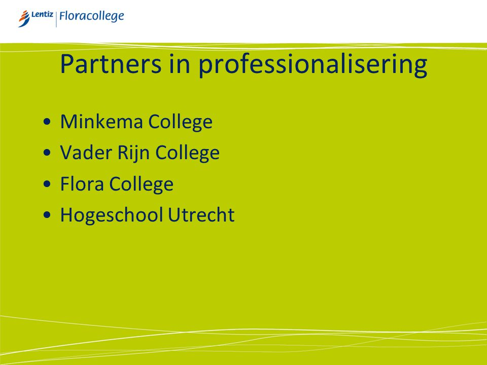 Partners in professionalisering •Minkema College •Vader Rijn College •Flora College •Hogeschool Utrecht