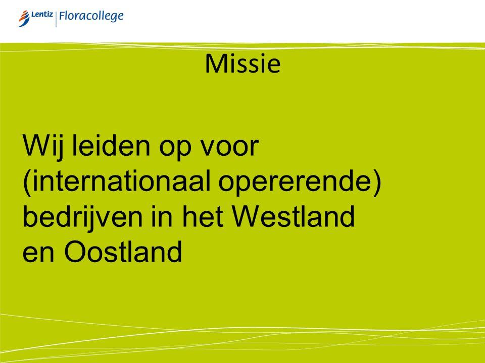 Missie Wij leiden op voor (internationaal opererende) bedrijven in het Westland en Oostland