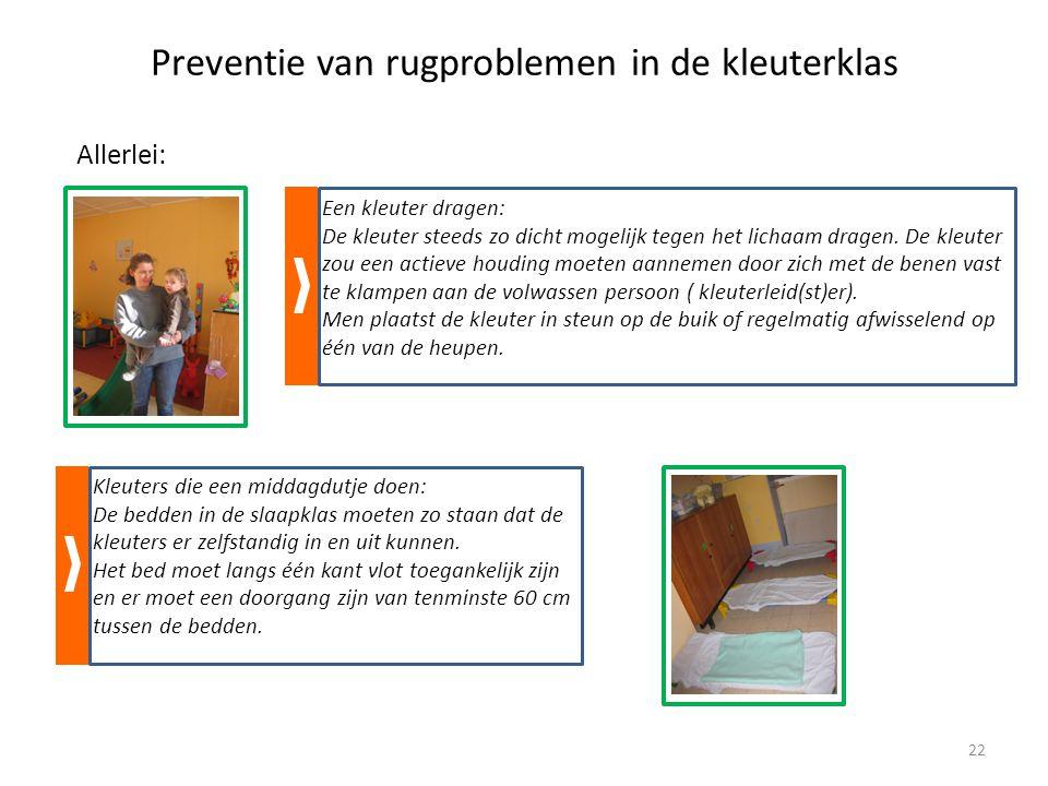 Preventie van rugproblemen in de kleuterklas Allerlei: Een kleuter dragen: De kleuter steeds zo dicht mogelijk tegen het lichaam dragen.