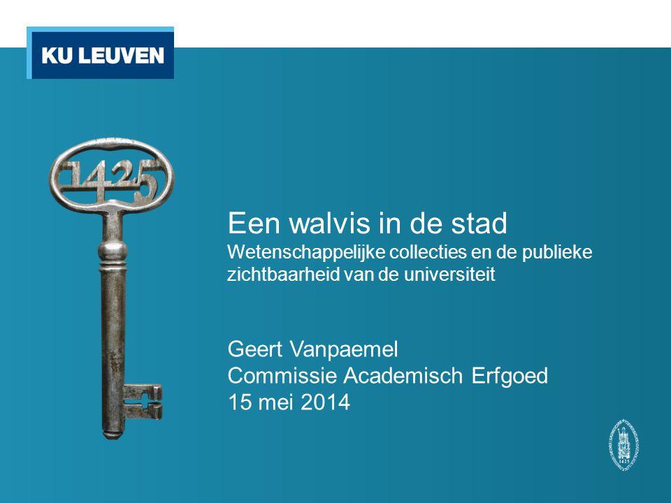 Een walvis in de stad Wetenschappelijke collecties en de publieke zichtbaarheid van de universiteit Geert Vanpaemel Commissie Academisch Erfgoed 15 mei 2014