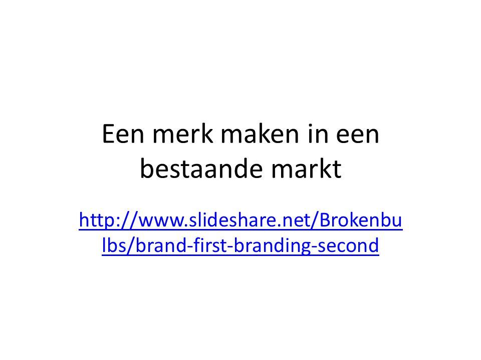 Een merk maken in een bestaande markt http://www.slideshare.net/Brokenbu lbs/brand-first-branding-second