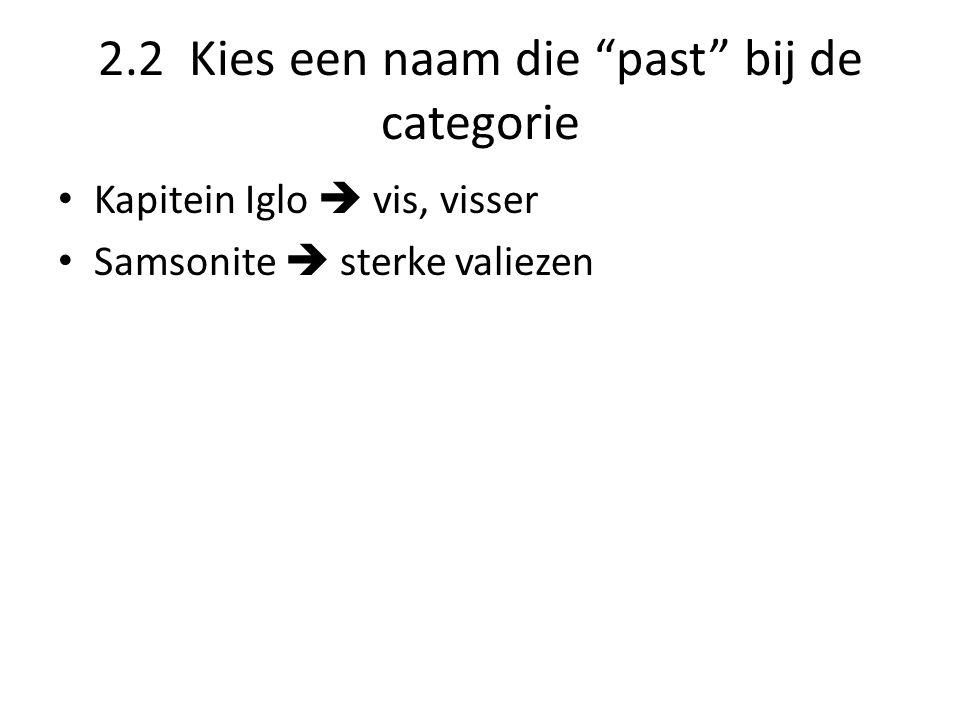 """2.2 Kies een naam die """"past"""" bij de categorie • Kapitein Iglo  vis, visser • Samsonite  sterke valiezen"""