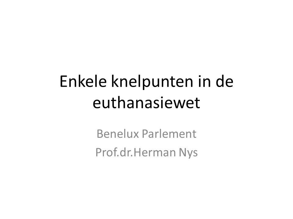 Enkele knelpunten in de euthanasiewet Benelux Parlement Prof.dr.Herman Nys