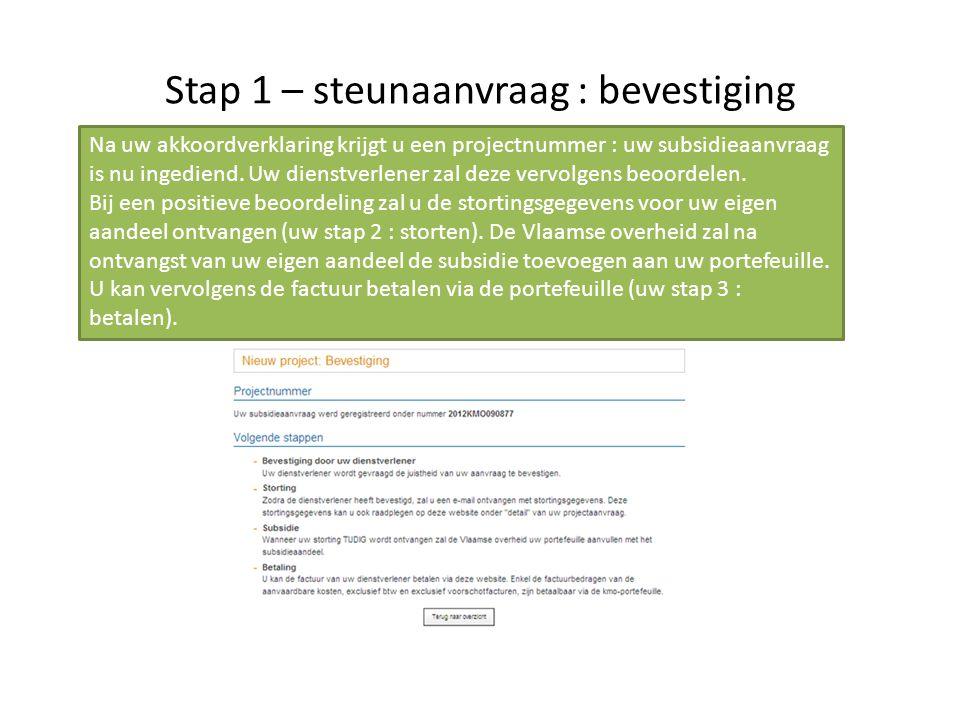 Stap 1 – steunaanvraag : bevestiging Na uw akkoordverklaring krijgt u een projectnummer : uw subsidieaanvraag is nu ingediend. Uw dienstverlener zal d