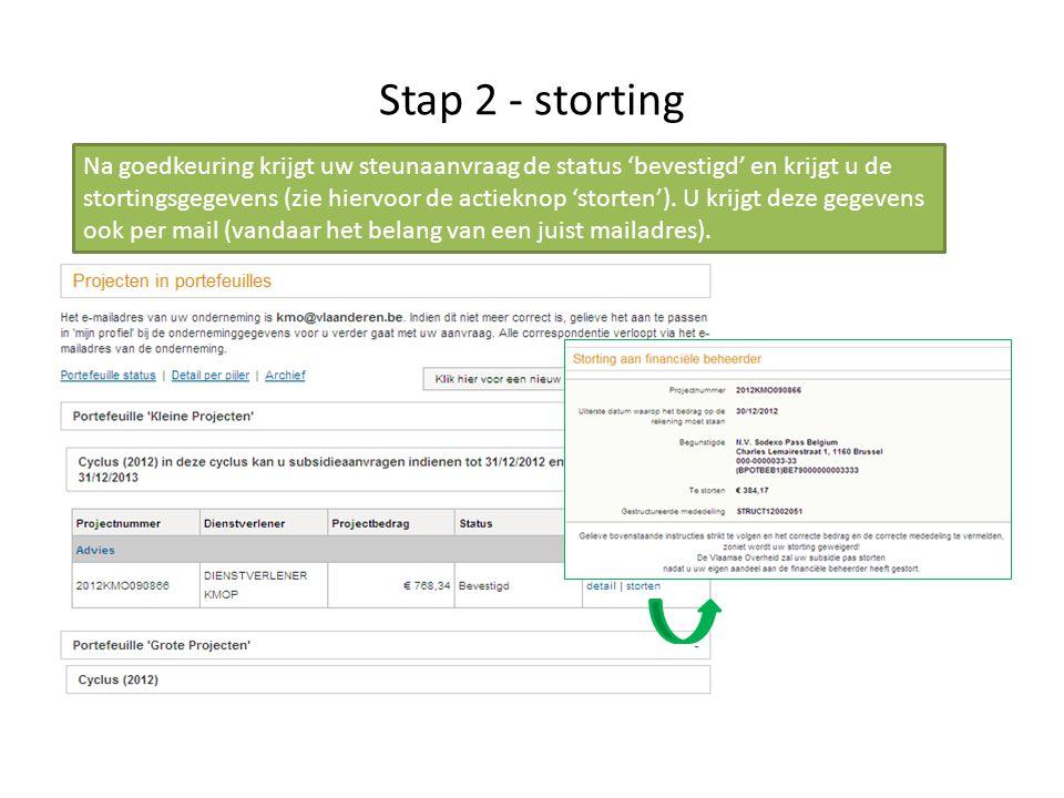 Stap 2 - storting Na goedkeuring krijgt uw steunaanvraag de status 'bevestigd' en krijgt u de stortingsgegevens (zie hiervoor de actieknop 'storten').