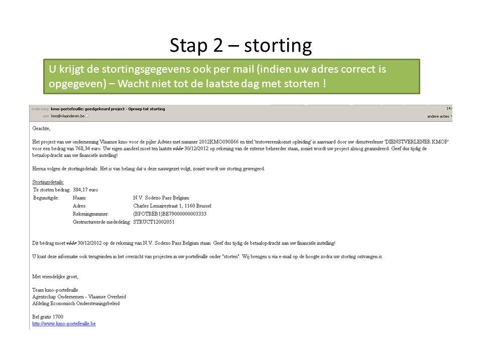 Stap 2 – storting U krijgt de stortingsgegevens ook per mail (indien uw adres correct is opgegeven) – Wacht niet tot de laatste dag met storten !