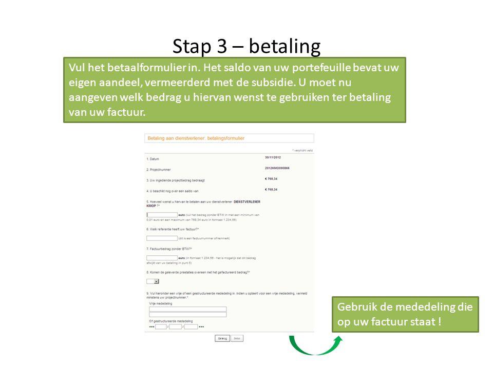 Stap 3 – betaling Vul het betaalformulier in. Het saldo van uw portefeuille bevat uw eigen aandeel, vermeerderd met de subsidie. U moet nu aangeven we