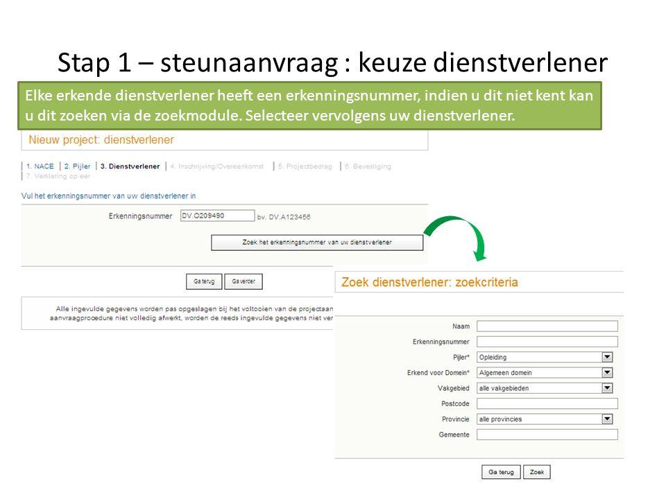 Stap 1 – steunaanvraag : keuze dienstverlener Elke erkende dienstverlener heeft een erkenningsnummer, indien u dit niet kent kan u dit zoeken via de z