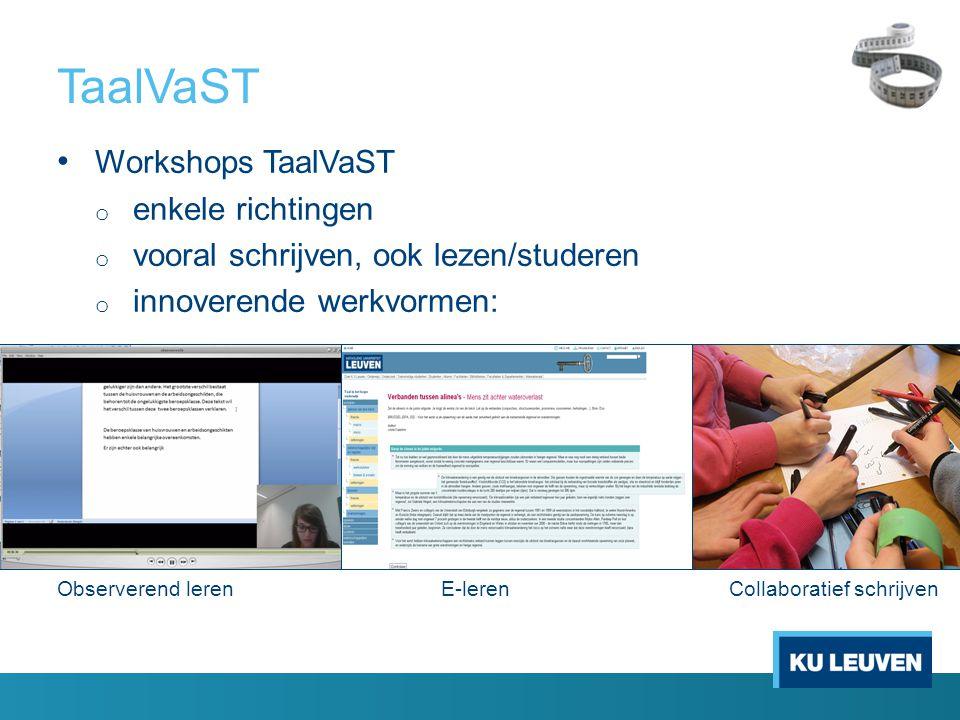 TaalVaST • Workshops TaalVaST o enkele richtingen o vooral schrijven, ook lezen/studeren o innoverende werkvormen: Observerend lerenE-lerenCollaboratief schrijven