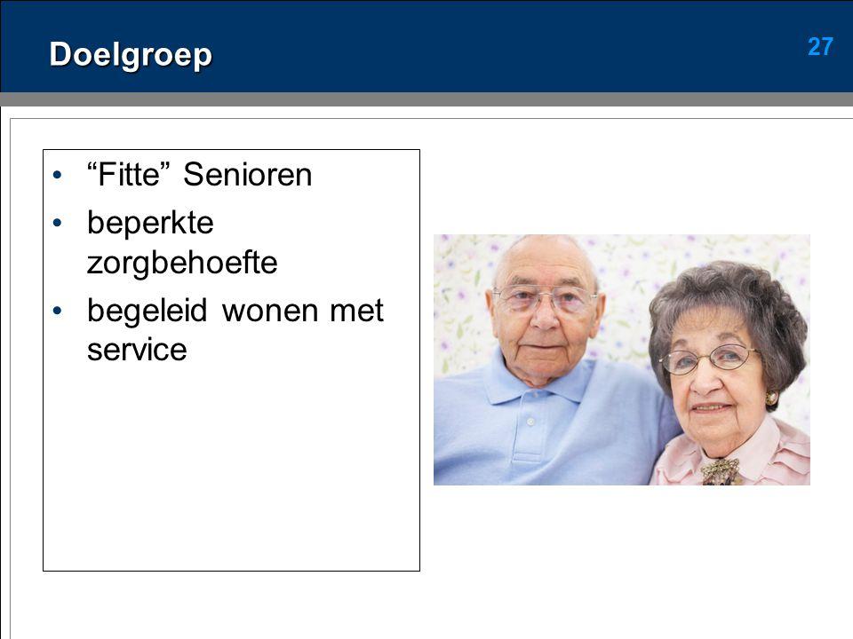 27 Doelgroep • Fitte Senioren • beperkte zorgbehoefte • begeleid wonen met service