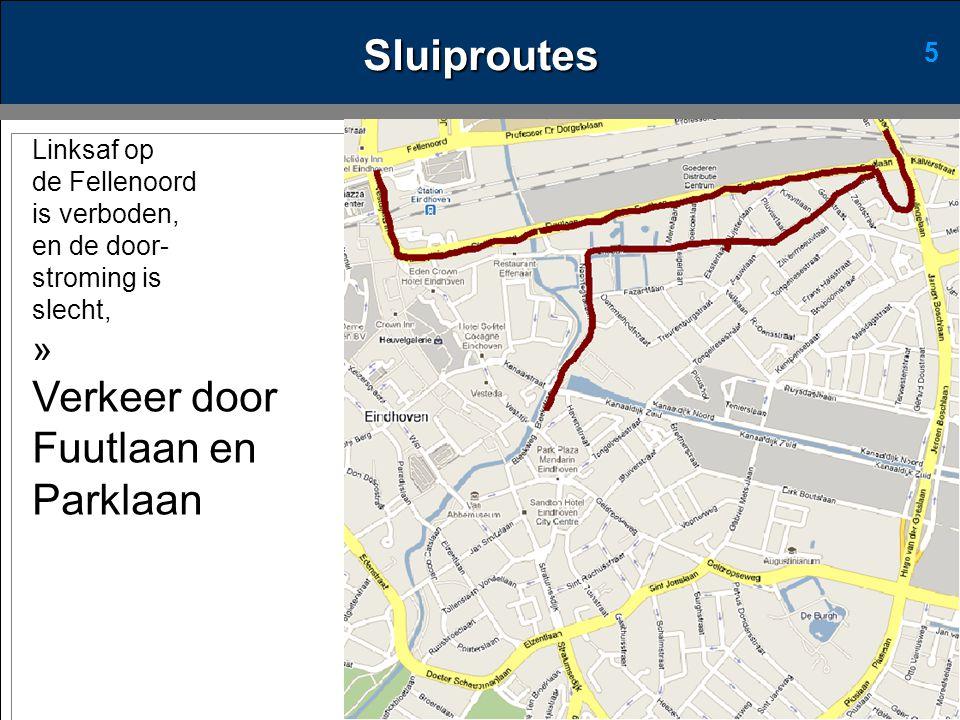 5 Linksaf op de Fellenoord is verboden, en de door- stroming is slecht, » Verkeer door Fuutlaan en Parklaan Sluiproutes
