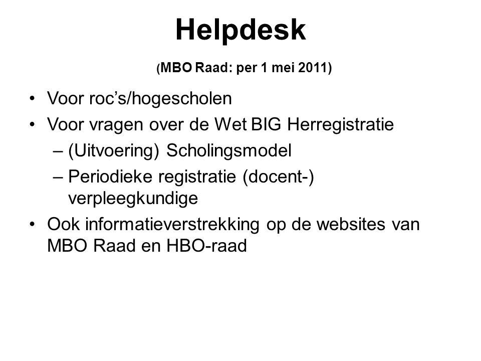 Helpdesk ( MBO Raad: per 1 mei 2011) •Voor roc's/hogescholen •Voor vragen over de Wet BIG Herregistratie –(Uitvoering) Scholingsmodel –Periodieke registratie (docent-) verpleegkundige •Ook informatieverstrekking op de websites van MBO Raad en HBO-raad