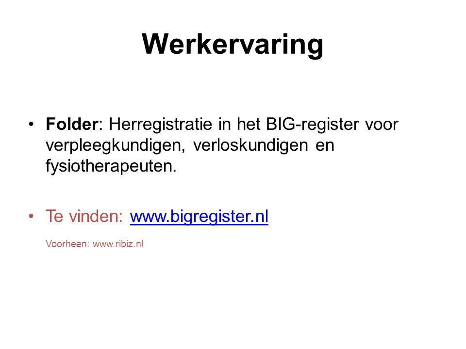 Werkervaring •Folder: Herregistratie in het BIG-register voor verpleegkundigen, verloskundigen en fysiotherapeuten.