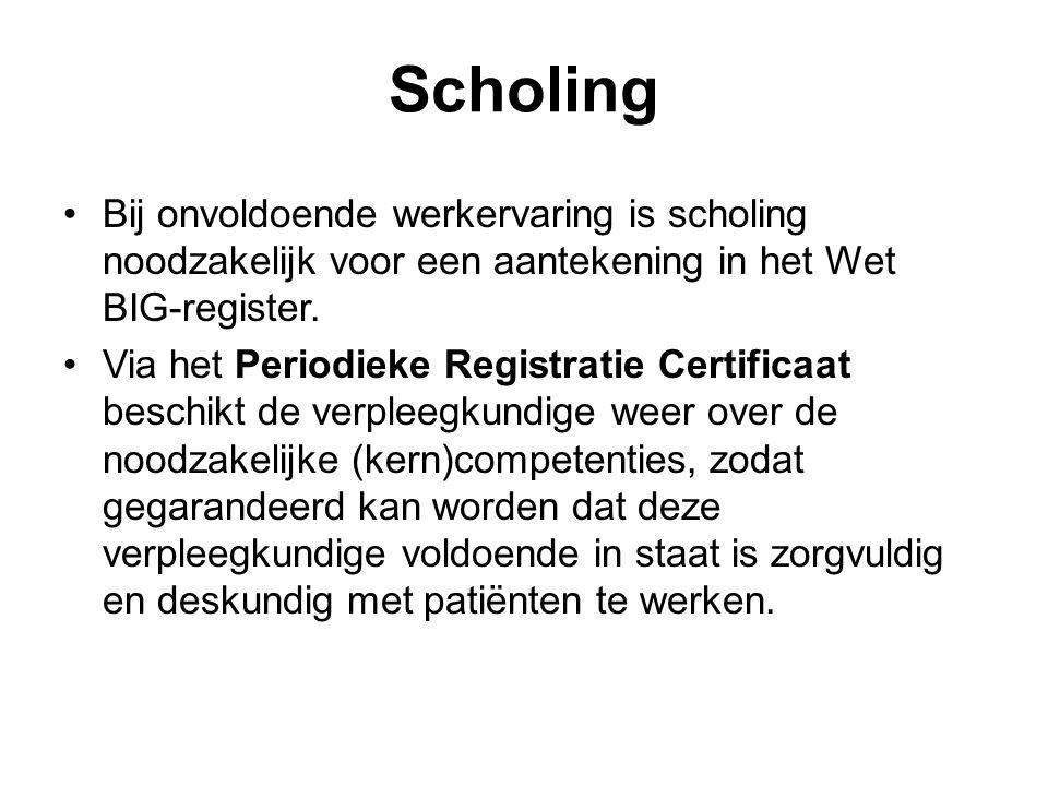 Scholing •Bij onvoldoende werkervaring is scholing noodzakelijk voor een aantekening in het Wet BIG-register.