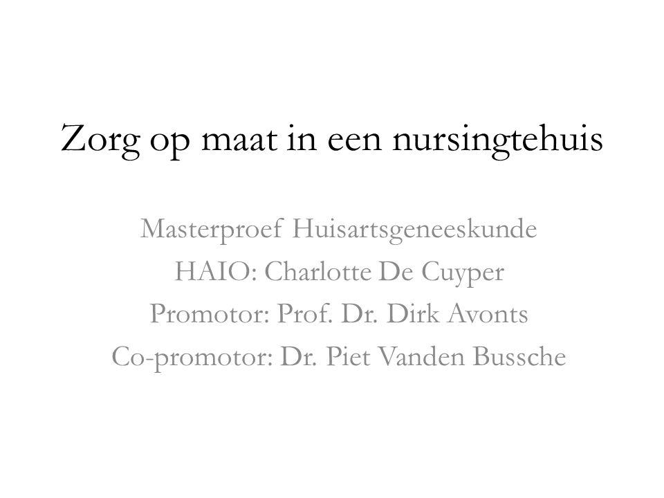 Zorg op maat in een nursingtehuis Masterproef Huisartsgeneeskunde HAIO: Charlotte De Cuyper Promotor: Prof.