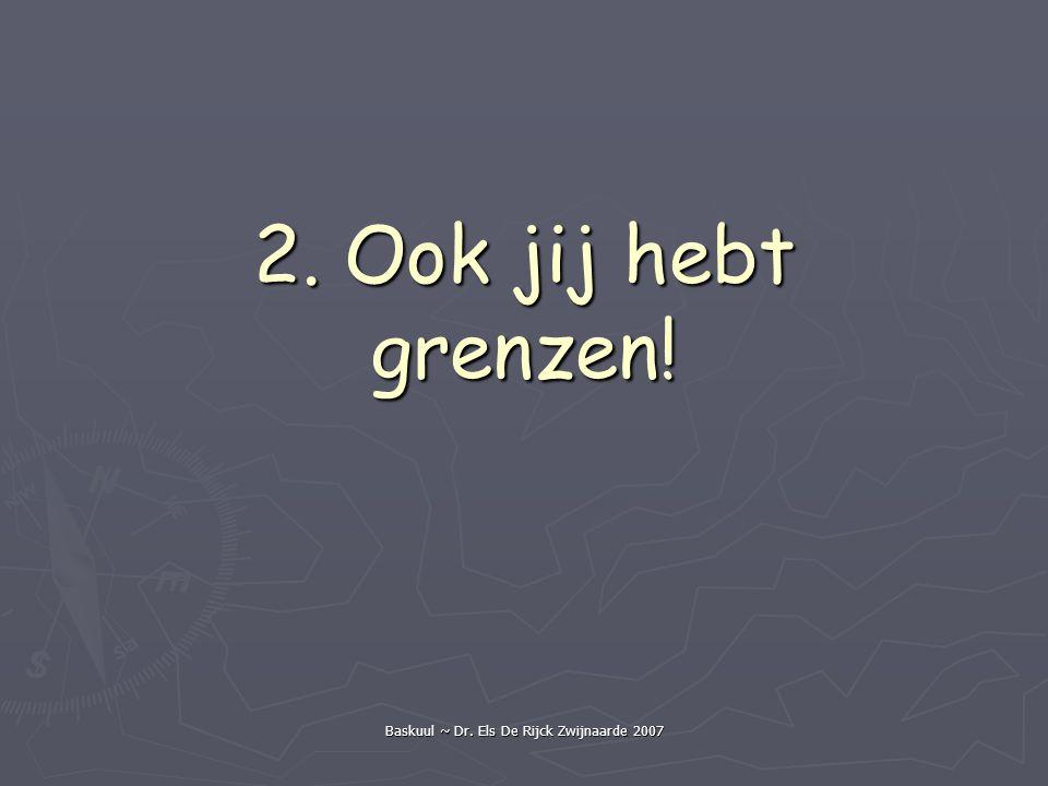 Baskuul ~ Dr. Els De Rijck Zwijnaarde 2007 2. Ook jij hebt grenzen!