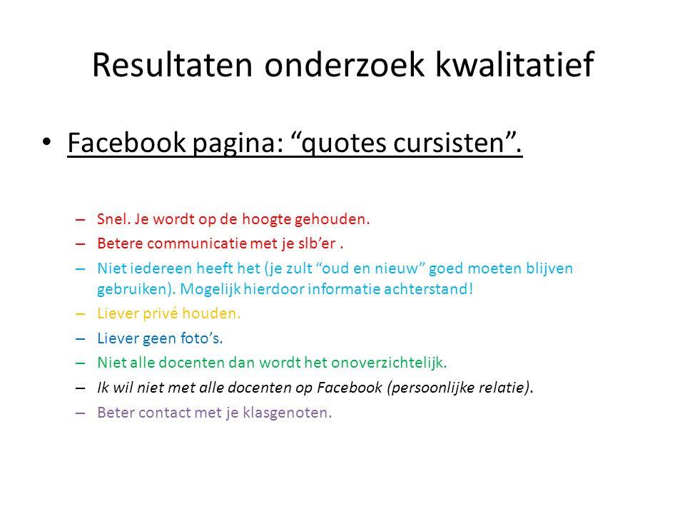 """Resultaten onderzoek kwalitatief • Facebook pagina: """"quotes cursisten"""". – Snel. Je wordt op de hoogte gehouden. – Betere communicatie met je slb'er. –"""