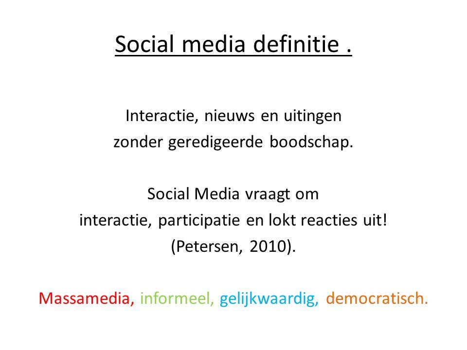 Social media definitie. Interactie, nieuws en uitingen zonder geredigeerde boodschap. Social Media vraagt om interactie, participatie en lokt reacties