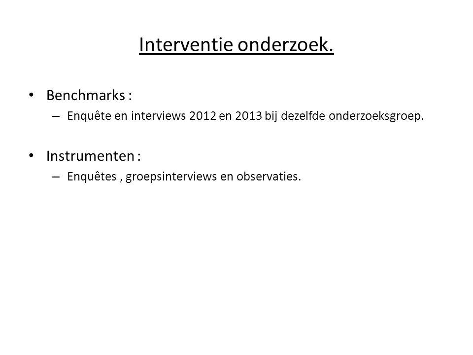 Interventie onderzoek. • Benchmarks : – Enquête en interviews 2012 en 2013 bij dezelfde onderzoeksgroep. • Instrumenten : – Enquêtes, groepsinterviews