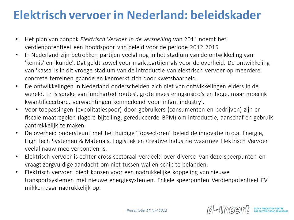Elektrisch vervoer in Nederland: beleidskader • Het plan van aanpak Elektrisch Vervoer in de versnelling van 2011 noemt het verdienpotentieel een hoof