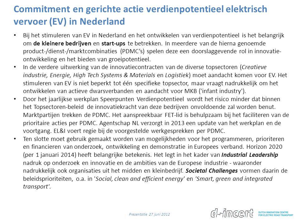 Commitment en gerichte actie verdienpotentieel elektrisch vervoer (EV) in Nederland • Bij het stimuleren van EV in Nederland en het ontwikkelen van ve