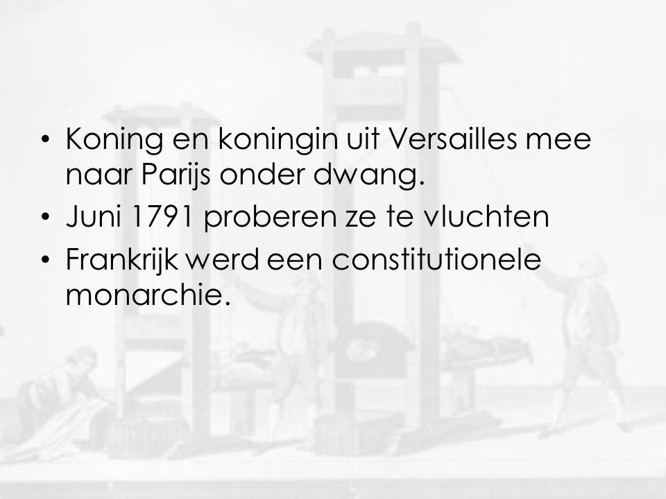 • Koning en koningin uit Versailles mee naar Parijs onder dwang. • Juni 1791 proberen ze te vluchten • Frankrijk werd een constitutionele monarchie.