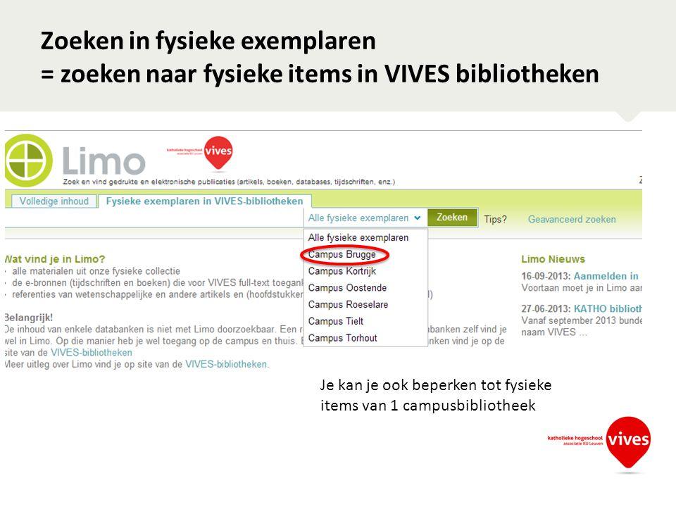 Zoeken in fysieke exemplaren = zoeken naar fysieke items in VIVES bibliotheken Je kan je ook beperken tot fysieke items van 1 campusbibliotheek