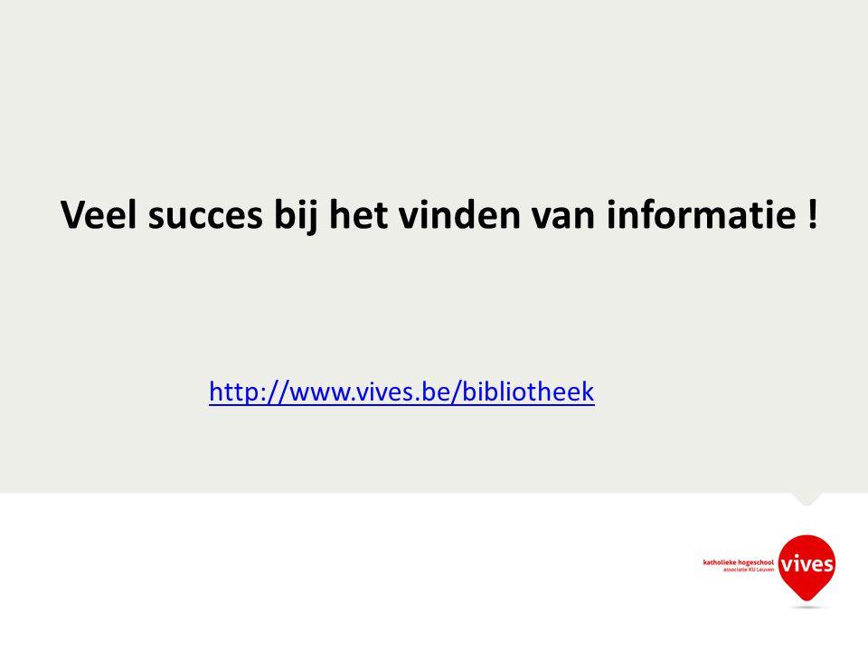 Veel succes bij het vinden van informatie ! http://www.vives.be/bibliotheek