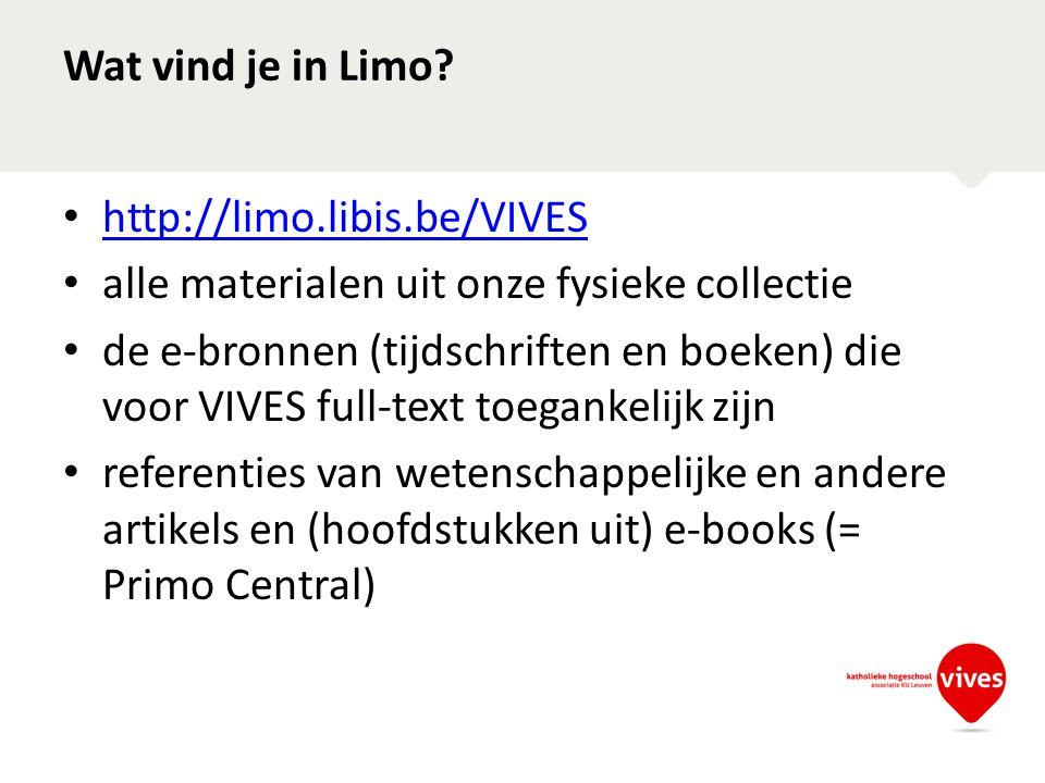 Wat vind je in Limo? • http://limo.libis.be/VIVES http://limo.libis.be/VIVES • alle materialen uit onze fysieke collectie • de e-bronnen (tijdschrifte