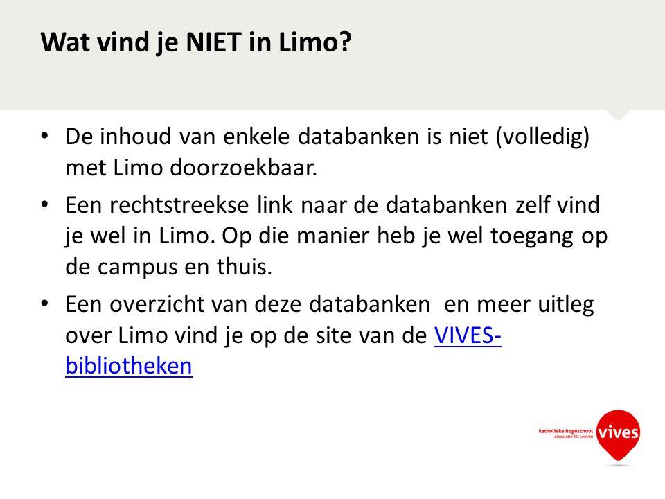 Wat vind je NIET in Limo? • De inhoud van enkele databanken is niet (volledig) met Limo doorzoekbaar. • Een rechtstreekse link naar de databanken zelf