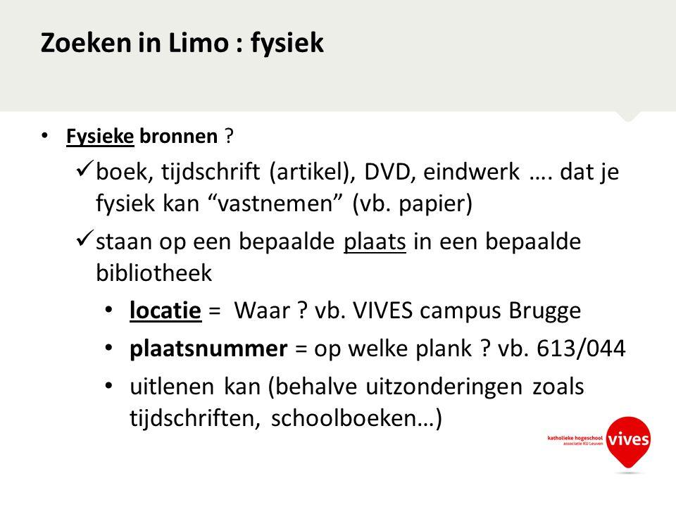 """Zoeken in Limo : fysiek • Fysieke bronnen ?  boek, tijdschrift (artikel), DVD, eindwerk …. dat je fysiek kan """"vastnemen"""" (vb. papier)  staan op een"""
