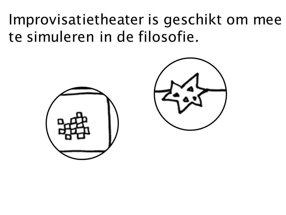 Improvisatietheater is geschikt om mee te simuleren in de filosofie.