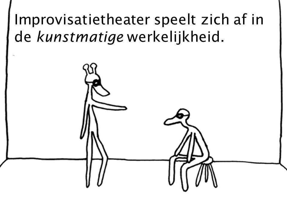 Improvisatietheater speelt zich af in de kunstmatige werkelijkheid.