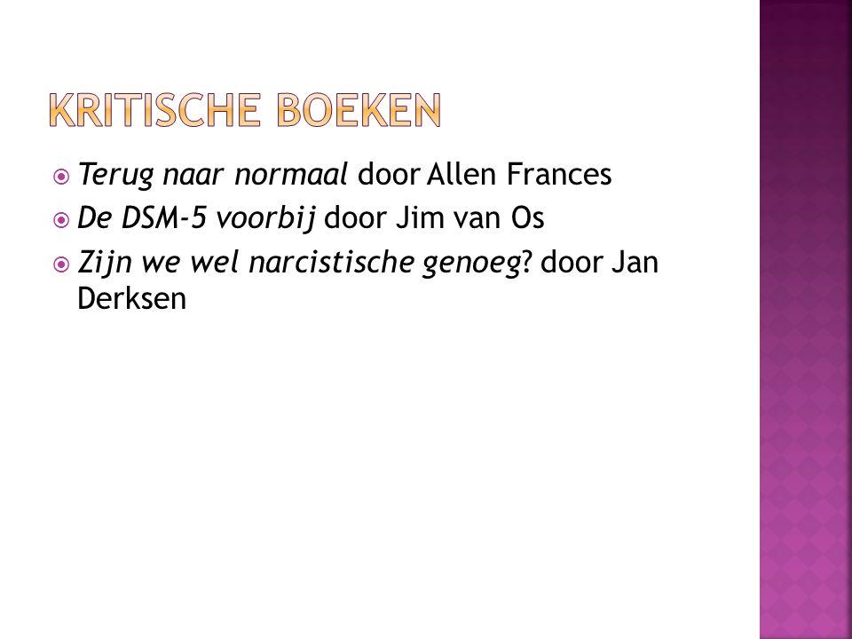  Terug naar normaal door Allen Frances  De DSM-5 voorbij door Jim van Os  Zijn we wel narcistische genoeg? door Jan Derksen