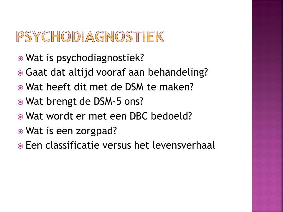  Wat is psychodiagnostiek?  Gaat dat altijd vooraf aan behandeling?  Wat heeft dit met de DSM te maken?  Wat brengt de DSM-5 ons?  Wat wordt er m
