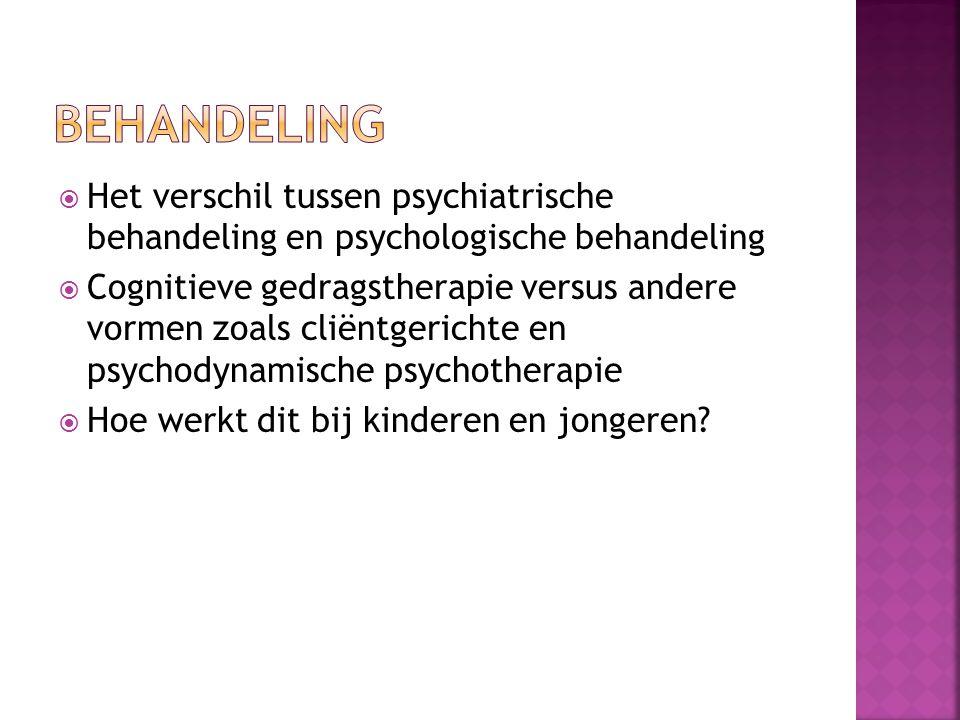  Het verschil tussen psychiatrische behandeling en psychologische behandeling  Cognitieve gedragstherapie versus andere vormen zoals cliëntgerichte