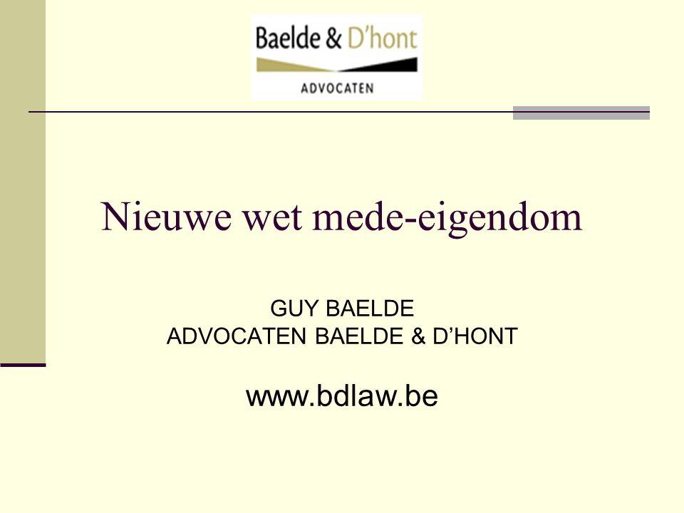 Nieuwe wet mede-eigendom GUY BAELDE ADVOCATEN BAELDE & D'HONT www.bdlaw.be