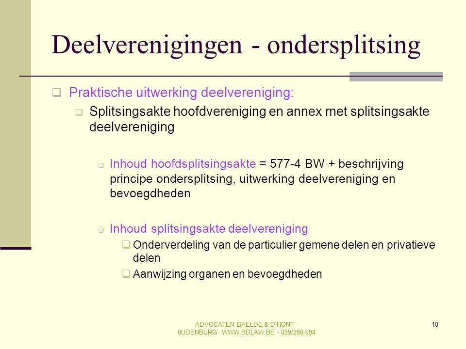 10 Deelverenigingen - ondersplitsing  Praktische uitwerking deelvereniging:  Splitsingsakte hoofdvereniging en annex met splitsingsakte deelverenigi