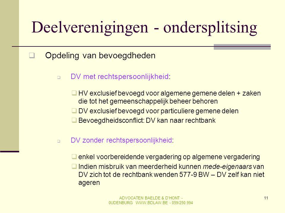 11 Deelverenigingen - ondersplitsing  Opdeling van bevoegdheden  DV met rechtspersoonlijkheid:  HV exclusief bevoegd voor algemene gemene delen + z