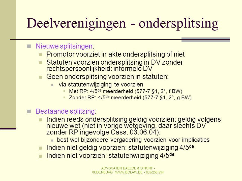 Deelverenigingen - ondersplitsing  Nieuwe splitsingen:  Promotor voorziet in akte ondersplitsing of niet  Statuten voorzien ondersplitsing in DV zo