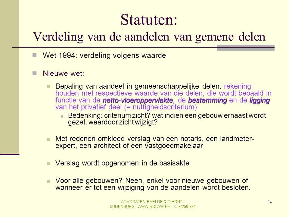 14 Statuten: Verdeling van de aandelen van gemene delen  Wet 1994: verdeling volgens waarde  Nieuwe wet: netto-vloeroppervlaktebestemmingligging  B