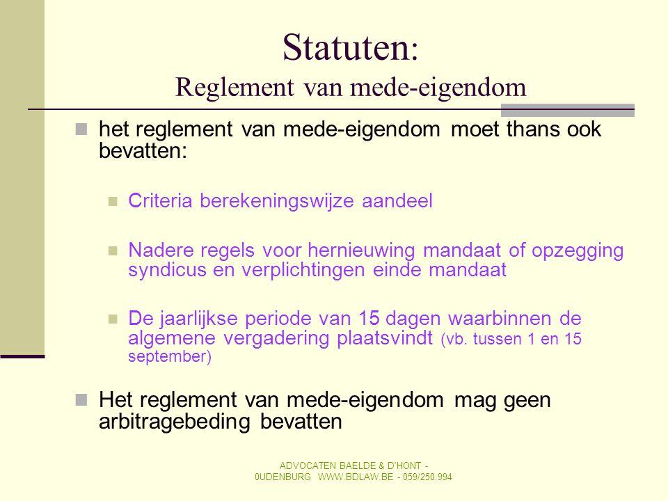 Statuten : Reglement van mede-eigendom  het reglement van mede-eigendom moet thans ook bevatten:  Criteria berekeningswijze aandeel  Nadere regels