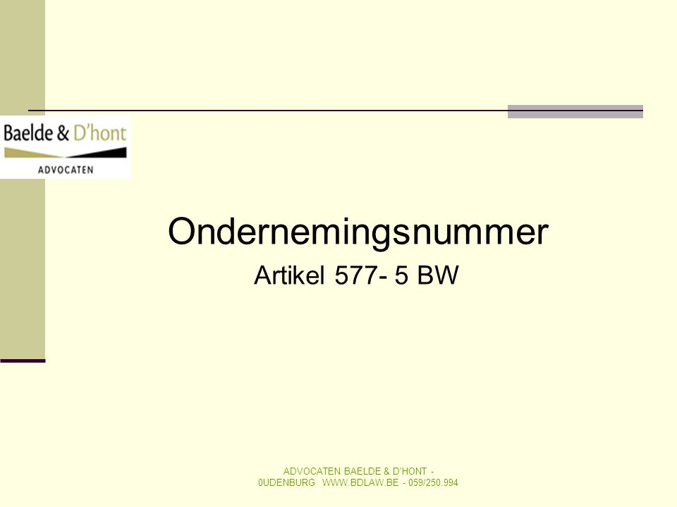 Ondernemingsnummer Artikel 577- 5 BW ADVOCATEN BAELDE & D'HONT - 0UDENBURG WWW.BDLAW.BE - 059/250.994