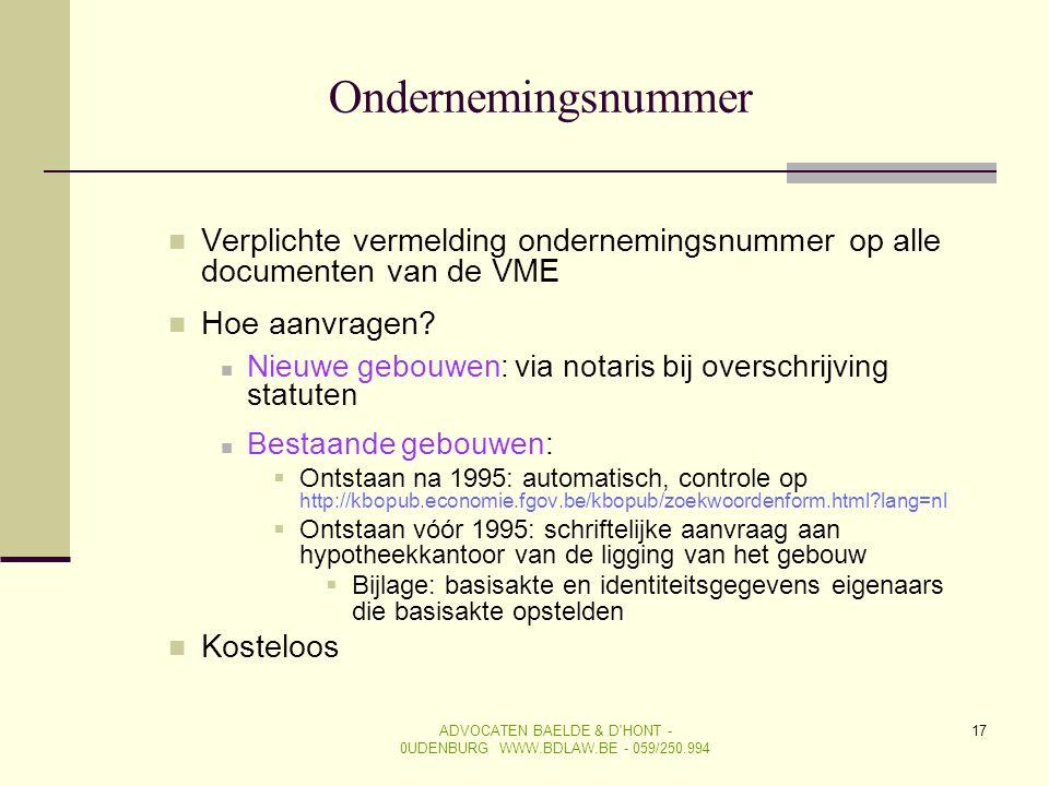 17 Ondernemingsnummer  Verplichte vermelding ondernemingsnummer op alle documenten van de VME  Hoe aanvragen?  Nieuwe gebouwen: via notaris bij ove