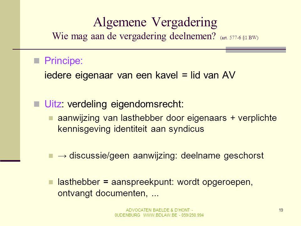 19 Algemene Vergadering Wie mag aan de vergadering deelnemen? (art. 577-6 §1 BW)  Principe: iedere eigenaar van een kavel = lid van AV  Uitz: verdel