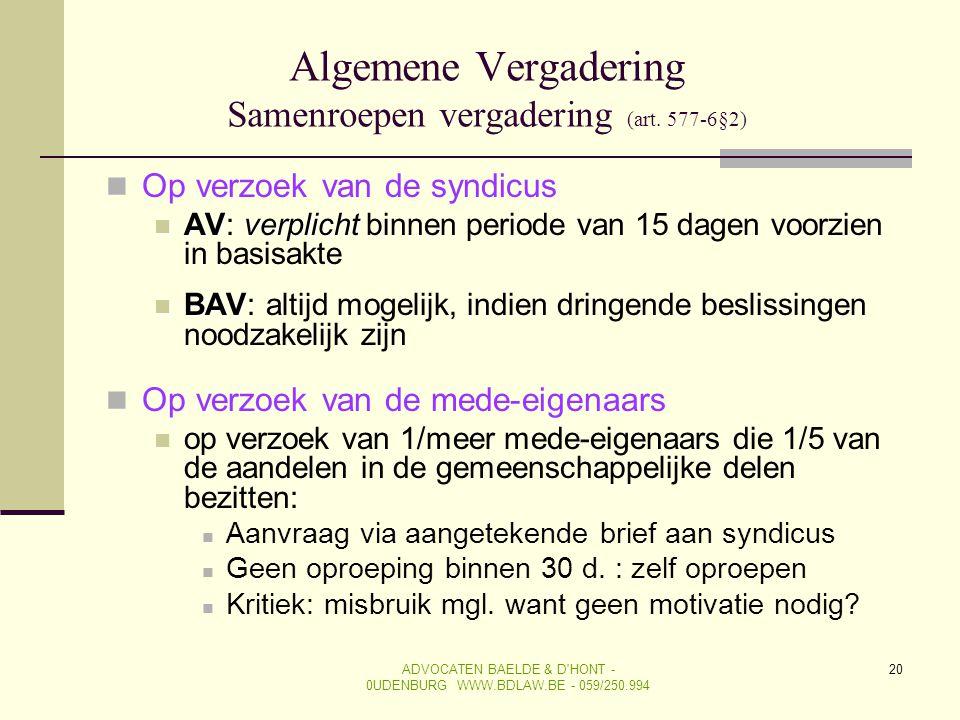 ADVOCATEN BAELDE & D'HONT - 0UDENBURG WWW.BDLAW.BE - 059/250.994 20 Algemene Vergadering Samenroepen vergadering (art. 577-6§2)  Op verzoek van de sy